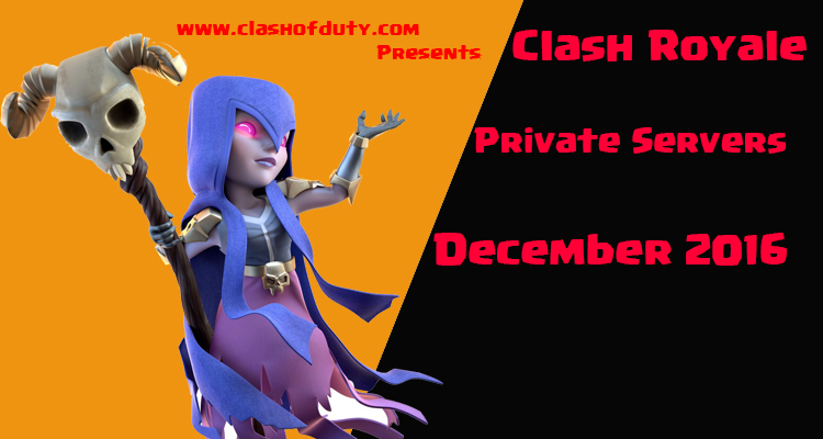 Clash Royale Private Servers December 2016 (Android & IOS)
