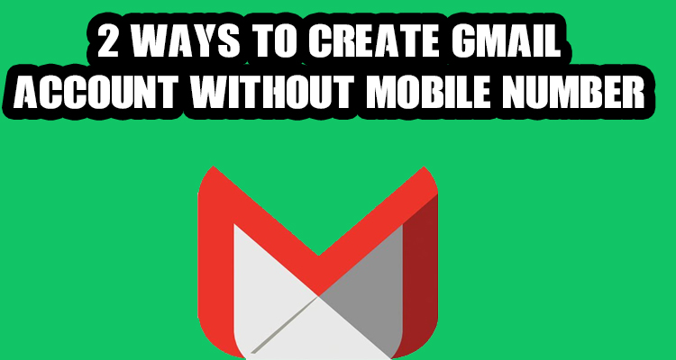 2 Ways to Create Gmail Account Without Mobile Number Verification