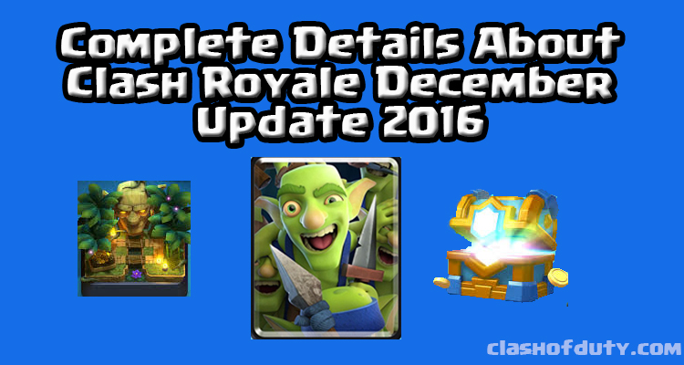 Clash Royale December Update 2016 Complete Details About it