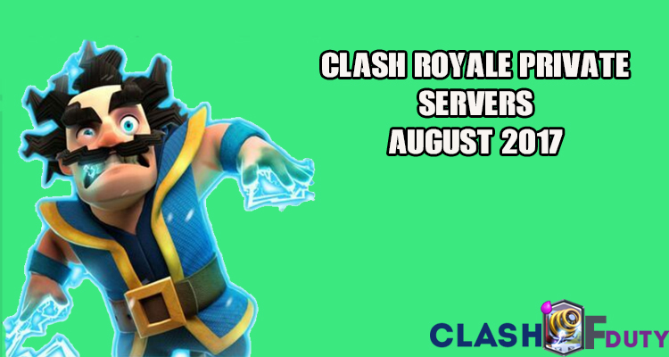 Clash Royale Private Servers August 2017 (Android & iOS)